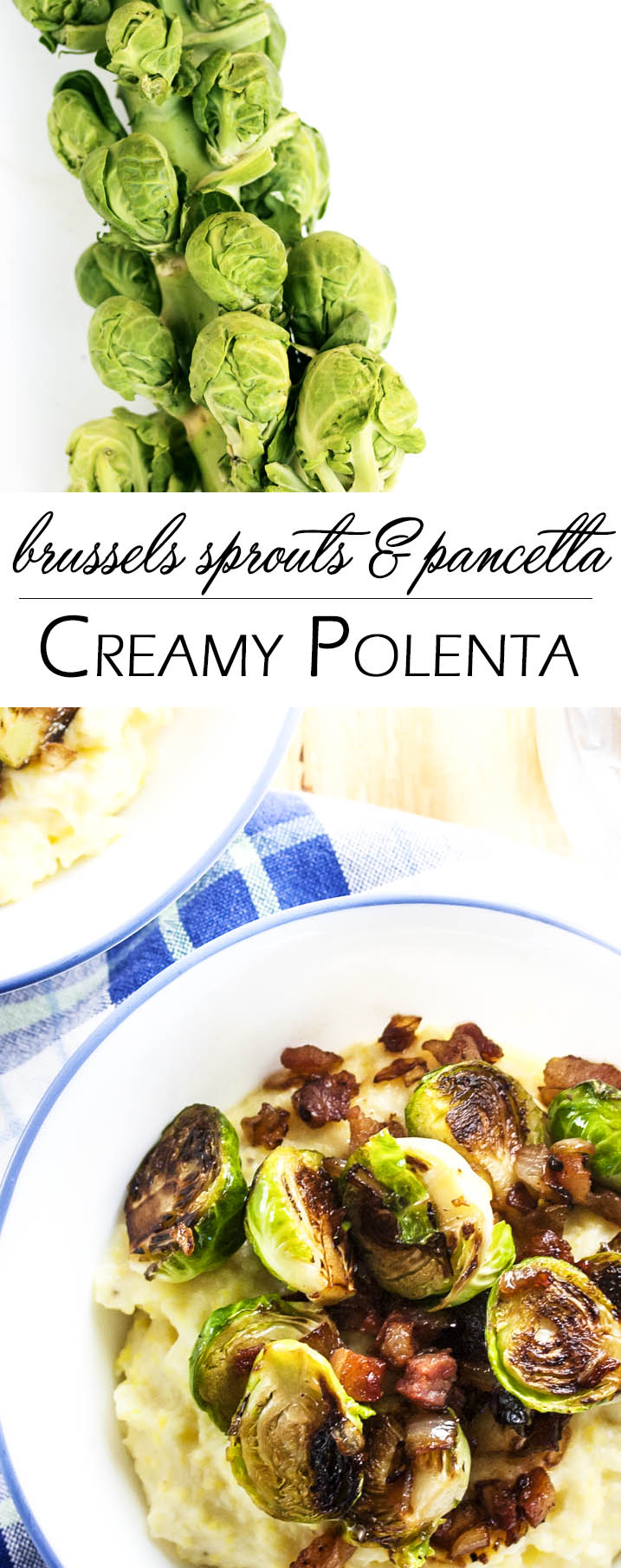 Brussels Sprouts and Pancetta Over Polenta - Pan roasted brussel sprouts, crispy pancetta, and creamy, cheesy polenta all in one bowl? That's the definition of yummy. | justalittlebitofbacon.com